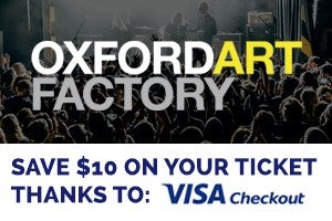 Get $10 your ticket to selected shows at Oxford Art Factory when you pay using Visa Checkout!