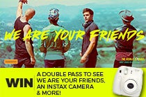 WIN a double pass to We Are Your Friends, an Instax Camera & MORE!!!