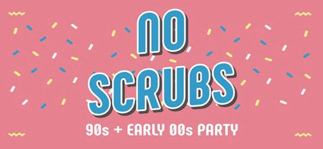 NO SCRUBS: 90s + Early...