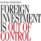 FOREIGN INVESTMENT IS OUT OF CONTROL***CANCELLED***