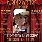 "MURDER MYSTERY DINNER THEATRE: ""THE POKEINGHAM MURDERS"""
