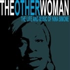 THE OTHER WOMAN: THE LIFE AND MUSIC OF NINA SIMONE