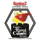 "'BonkerZ Presents "" Catch A Rising Comic 2 for 1 Thursdays*""'"