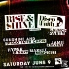 RISE & SHINE PRESENTS DISCO FAITH RECORDINGS LAUNCH PARTY FEAT. SUNSHINE & DISCO FAITH CHOIR