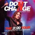 *Rescheduled* DON'T CHANGE – ULTIMATE INXS – The 2020 Tour