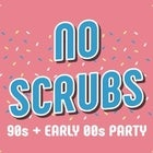 No Scrubs: 90s & Early 00s Party