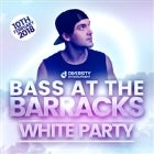 Bass At The Barracks White Party - Saturday 10th February 2018