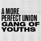 Gang Of Youths presents A More Perfect Union