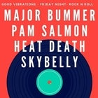 Major Bummer, Pam Salmon, Heat Death and Skybelly