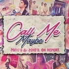 CALL ME MAYBE: 2000s & 2010s Party