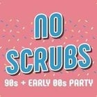 NO SCRUBS – 90's + 00's Party