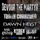 Devour the Martyr, Truth Corroded, Dawn Heist, Kyzer Soze, Nails of Imposition, Bloodklot