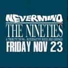 NEVERMIND THE NINETIES - BAR1 NIGHTCLUB