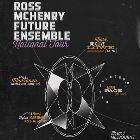 ROSS MCHENRY FUTURE ENSEMBLE NATIONAL TOUR featuring MARK DE CLIVE LOWE (US/NZ) and MYELE MANZANZA (ELECTRIC WIRE HUSTLE NZ) with special guest SILENT JAY