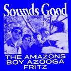 SOUNDS GOOD FEAT. THE AMAZONS, BOY AZOOGA & FRITZ