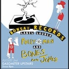 Bonsai Records Launch w/ Pollyman + Bones & Jones