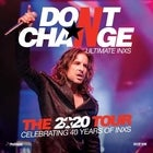 DON'T CHANGE – ULTIMATE INXS - The 2020 Tour