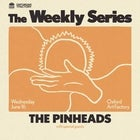 THE PINHEADS — The Weekly Series