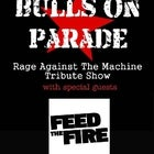 Bulls On Parade (RATM Tribute) w/ Guests Power Trio: Feed The Fire