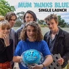 Mum Thinks Blue Single Launch