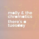 Molly & the Chromatics with There's a Tuesday