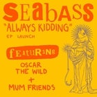 SEABASS 'Always Kidding' EP Launch