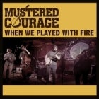 "MUSTERED COURAGE - ""We Played With Fire"" Tour"