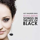 Lucy Maunder sings Irving Berlin: Songs in the Key of Black