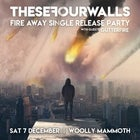 These Four Walls 'Fire Away' Single Release Party