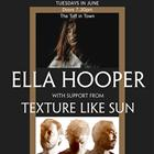 ELLA HOOPER with support from TEXTURE LIKE SUN with special guest ROSCOE JAMES IRWIN