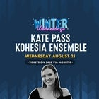 WINTER WEDNESDAYS with: KATE PASS KOHESIA ENSEMBLE