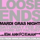 LOOSE ENDS MARDI GRAS NIGHT with KIM ANN FOXMAN (USA)