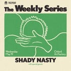 SHADY NASTY — The Weekly Series