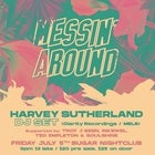 Messin' Around presents Harvey Sutherland (DJ SET / MELB)
