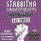 STABBITHA AND THE KNIFEY WIFEYS + SUNDOWNER + HUBRIS
