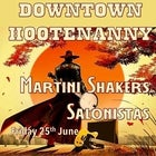 Downtown Hootenanny w / Martini Shakers and Salonistas