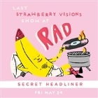 Last Strawberry Visions x Rad Show w/ **Secret Headliner** // Good Lekker // Jacob // Ducey Muncs // Friday Park