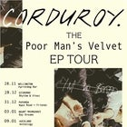 CORDUROY. PRESENTS: POOR MAN'S VELVET EP TOUR.