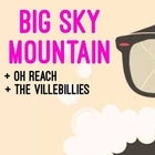 Big Sky Mountain + Oh Reach + The Villebillies