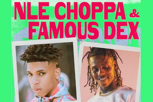 NLE CHOPPA (USA) + FAMOUS DEX (USA)