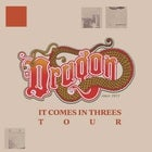 Dragon - It Comes In Threes