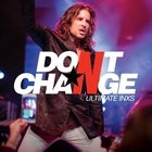 DON'T CHANGE – ULTIMATE INXS - The 2021 Tour
