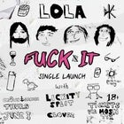 "LOLA - ""Fuck It"" Single Launch"