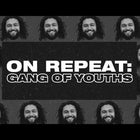 ON REPEAT: Gang of Youths
