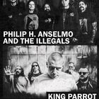 Philip H.Anselmo & The Illegals and  King Parrot
