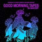 Garbage TV + Good Company pres: Biscuit (Good Morning Tapes)