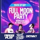 MUCK UP DAY - FULL MOON PARTY ft. PressPlay, Brynny, ShortRound