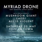 MYRIAD DRONE 'ARKA MORGANA' SINGLE LAUNCH WITH MUSHROOM GIANT, LAEDJ + ALL IS VIOLENT