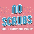 NO SCRUBS - 90s + Early 00s Party