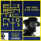 ELEMENTAL NIGHTS: TROY KINGI & THE CLUTCH